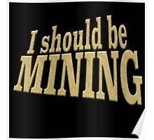 I SHOULD BE MINING Poster