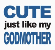 Cute Just Like My Godmother Kids Tee