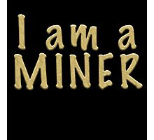 I am a MINER Photographic Print