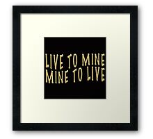 LIVE TO MINE MINE TO LIVE Framed Print