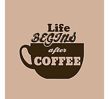 Life Begins After Coffee Caffeine Addict Photographic Print
