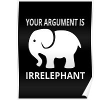 Your Argument Is Irrelephant Poster
