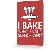 I Bake What's Your Superpower? Greeting Card
