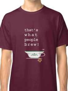 What People Brew Classic T-Shirt