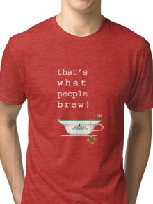 What People Brew Tri-blend T-Shirt