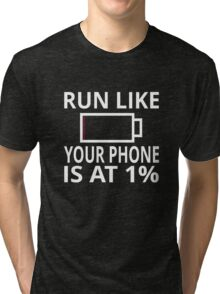 Run Like Your Phone Is At 1% Tri-blend T-Shirt
