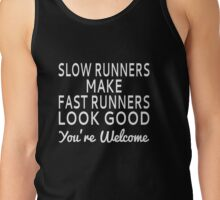 Slow Runners Make Fast Runners Look Good Tank Top
