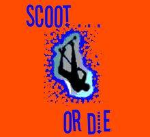 Scoot or Die! Unisex T-Shirt