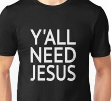 Y'all Need Jesus Unisex T-Shirt