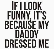 My Daddy Dressed Me Kids Tee