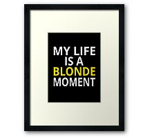 My Life Is A Blonde Moment Framed Print