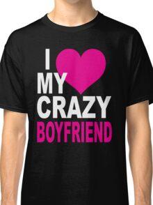 Crazy Boyfriend Classic T-Shirt