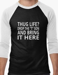"Thug Life? Drop The ""T"" Son And Bring It Here Men's Baseball ¾ T-Shirt"