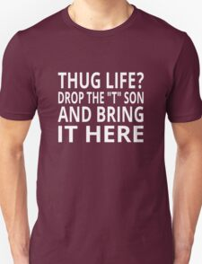 """Thug Life? Drop The """"T"""" Son And Bring It Here T-Shirt"""