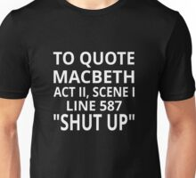 "To Quote Macbeth Act II Scene I Line 587 ""Shut Up"" Unisex T-Shirt"