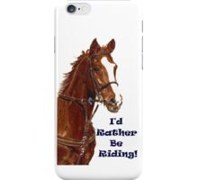 I'd Rather Be Riding! iPhone or iPod Case iPhone Case/Skin