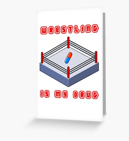 Wrestling Is My Drug Greeting Card