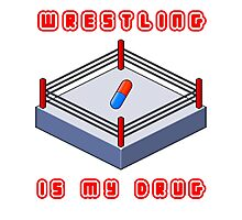 Wrestling Is My Drug Photographic Print