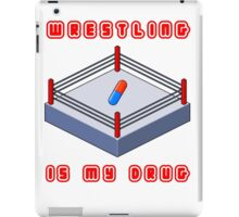 Wrestling Is My Drug iPad Case/Skin