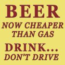 Beer now cheaper than gas. Drink, don't drive. by Vojin Stanic
