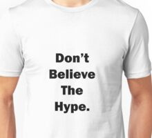 Don't Believe The Hype. Unisex T-Shirt