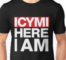 In case you missed it ICYMI Here I Am! Unisex T-Shirt