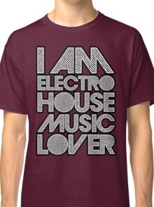 I AM ELECTRO HOUSE MUSIC LOVER (WHITE) Classic T-Shirt
