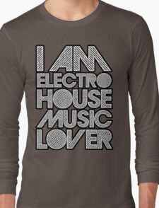 I AM ELECTRO HOUSE MUSIC LOVER (WHITE) Long Sleeve T-Shirt