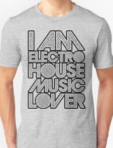 I AM ELECTRO HOUSE MUSIC LOVER (WHITE) T-Shirt