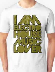 I AM ELECTRO HOUSE MUSIC LOVER (DARK YELLOW) T-Shirt
