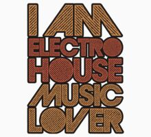 I AM ELECTRO HOUSE MUSIC LOVER (ORANGE) by DropBass