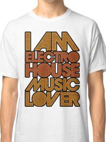 I AM ELECTRO HOUSE MUSIC LOVER (ORANGE) Classic T-Shirt