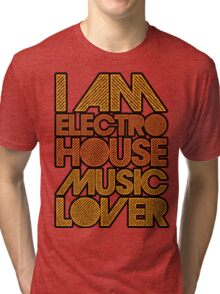 I AM ELECTRO HOUSE MUSIC LOVER (ORANGE) Tri-blend T-Shirt