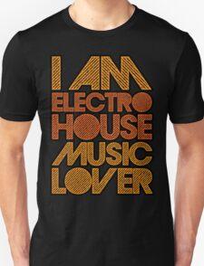 I AM ELECTRO HOUSE MUSIC LOVER (ORANGE) T-Shirt