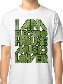 I AM ELECTRO HOUSE MUSIC LOVER (NEON GREEN) Classic T-Shirt