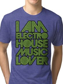 I AM ELECTRO HOUSE MUSIC LOVER (NEON GREEN) Tri-blend T-Shirt
