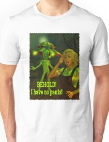 BEHOLD! I have no pants Unisex T-Shirt