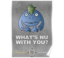 What's Nu With You? - Chrono Trigger Poster