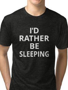 I'd Rather Be Sleeping Tri-blend T-Shirt