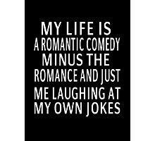 My Life Is A Romantic Comedy Photographic Print