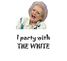 I Party with Betty White Photographic Print