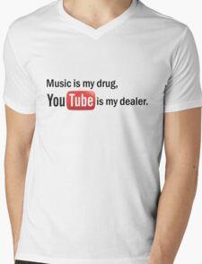 """Music is my drug, Youtube is my dealer."" Mens V-Neck T-Shirt"