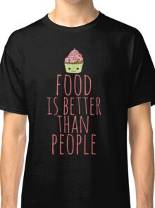 food is better than people - cupcake #3 Classic T-Shirt