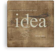 An Idea Never Dies Canvas Print