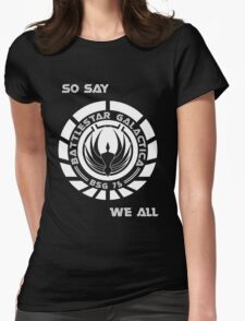So say we all Womens Fitted T-Shirt