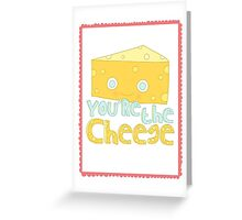 You're the Cheese! Greeting Card