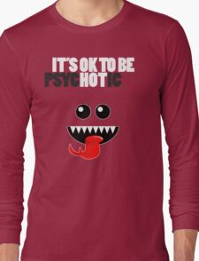 IT'S OK TO BE HOT (PSYCHOTIC) Long Sleeve T-Shirt