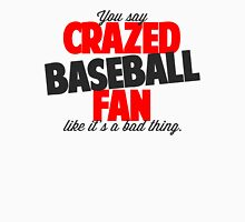 Crazed Baseball Fan Unisex T-Shirt