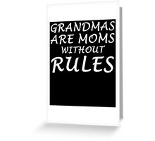GRANDMAS ARE MOMS WITHOUT RULES Greeting Card