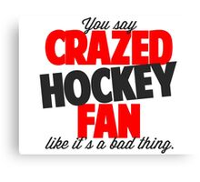 Crazed Hockey Fan Canvas Print